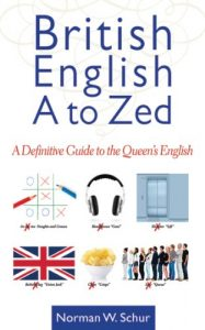 British English from A to Zed: A Definitive Guide to the Queen's English