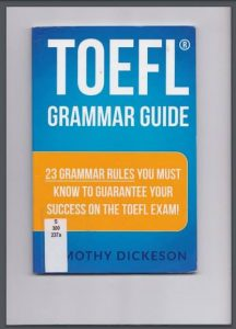 TOEFL Grammar Guide: 23 Grammar Rules you Must Know To Gurantee Your Success On The TOFEL Exam