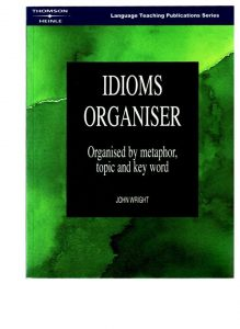 Idioms Organiser: Organised by Metaphor, Topic, and Key Word