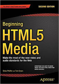 Beginning HTML5 Media: Make the most of the new video and audio standards for the Web, 2nd edition