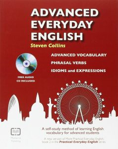 Advanced Everyday English : A Self-Study Method of Learning English Vocabulary for Advanced Students.