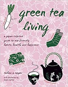 Download: Green Tea Living A Japan-Inspired Guide to Eco-friendly Habits, Health, and Happiness