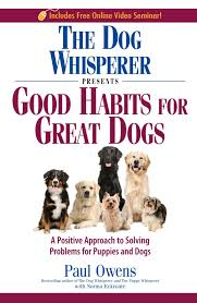 The Dog Whisperer Presents - Good Habits for Great Dogs: A Positive Approach to Solving Problems for Puppies and Dogs