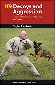 K9 Decoys and Aggression: A Manual for Training Police Dogs, 2nd Edition