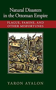 0050c4e5 Natural Disasters in the Ottoman Empire: Plague, Famine, and Other Misfortunes