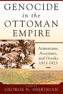 Genocide-in-the-Ottoman-Empire Genocide in the Ottoman Empire : Armenians, Assyrians, and Greeks, 1913-1923