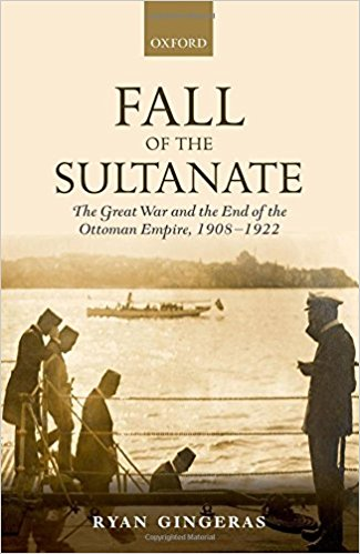 The-Great-War-and-the-End-of-the-Ottoman-Empire-1908-1922 Fall of the Sultanate: The Great War and the End of the Ottoman Empire 1908-1922