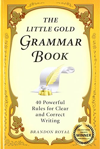 The Little Gold Grammar Book: 40 Powerful Rules for Clear and Correct Writing