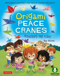 Origami Peace Cranes: Friendships Take Flight: Includes Origami Paper & Instructions