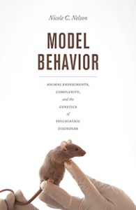 Model-Behavior-Animal-Experiments-Complexity-and-the-Genetics-of-Psychiatric-Disorders-195x300 Model Behavior Animal Experiments, Complexity, and the Genetics of Psychiatric Disorders