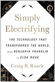 6-10 Simply Electrifying: The Technology that Transformed the World, from Benjamin Franklin to Elon Musk