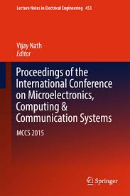 Proceedings of the International Conference on Microelectronics, Computing & Communication Systems: MCCS 2015