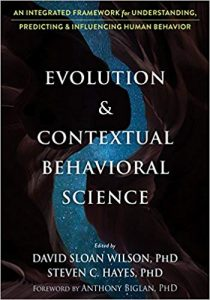 Evolution and Contextual Behavioral Science An Integrated Framework for Understanding, Predicting, and Influencing Human