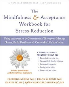 The Mindfulness and Acceptance Workbook for Stress Reduction Using Acceptance and Commitment Therapy..., Workbook Edition