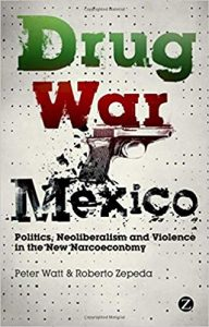 Drug War Mexico Politics, Neoliberalism and Violence in the New Narcoeconomy