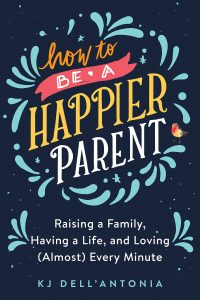 How-to-be-a-Happier-Parent-Raising-a-Family-Having-a-Life-and-Loving-Almost-Every-Minute-200x300 How to be a Happier Parent Raising a Family, Having a Life, and Loving (Almost) Every Minute