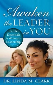 Awaken the Leader in You 10 Life Essentials for Women in Leadership