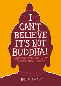 I Can't Believe It's Not Buddha! What Fake Buddha Quotes Can Teach Us About Buddhism