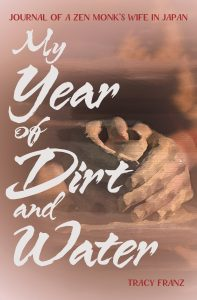 My Year of Dirt and Water Journal of a Zen Monk's Wife in Japan