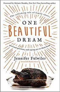 One Beautiful Dream The Rollicking Tale of Family Chaos, Personal Passions, and Saying Yes to Them Both