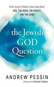 The Jewish God Question What Jewish Thinkers Have Said about God, the Book, the People, and the Land