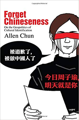 Forget-Chineseness-On-the-Geopolitics-of-Cultural-Identification Forget Chineseness On the Geopolitics of Cultural Identification
