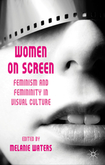 Women-on-Screen-Feminism-and-Femininity-in-Visual-Culture Women on Screen Feminism and Femininity in Visual Culture