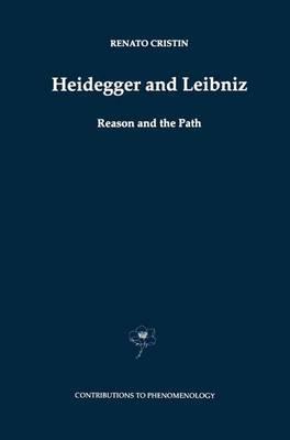 Heidegger-and-Leibniz-Reason-and-the-Path-with-a-Foreword-by-Hans-Georg-Gadamer Heidegger and Leibniz Reason and the Path with a Foreword by Hans Georg Gadamer