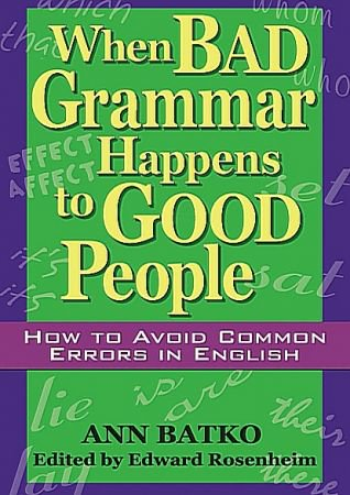 download When Bad Grammar Happens to Good People: How to Avoid Common Errors in English