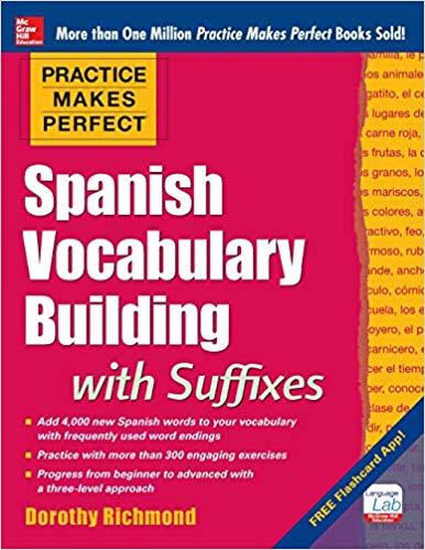 Practice-Makes-Perfect-Spanish-Vocabulary-Building-with-Suffixes Practice Makes Perfect: Spanish Vocabulary Building with Suffixes