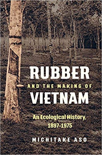 Rubber-and-the-Making-of-Vietnam Rubber and the Making of Vietnam: An Ecological History, 1897-1975