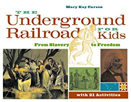 The-Underground-Railroad-for-Kids The Underground Railroad for Kids: From Slavery to Freedom with 21 Activities (For Kids series)