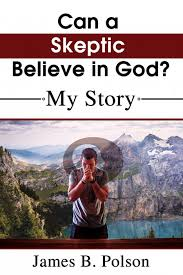 Can a Skeptic Believe in God?: My Story