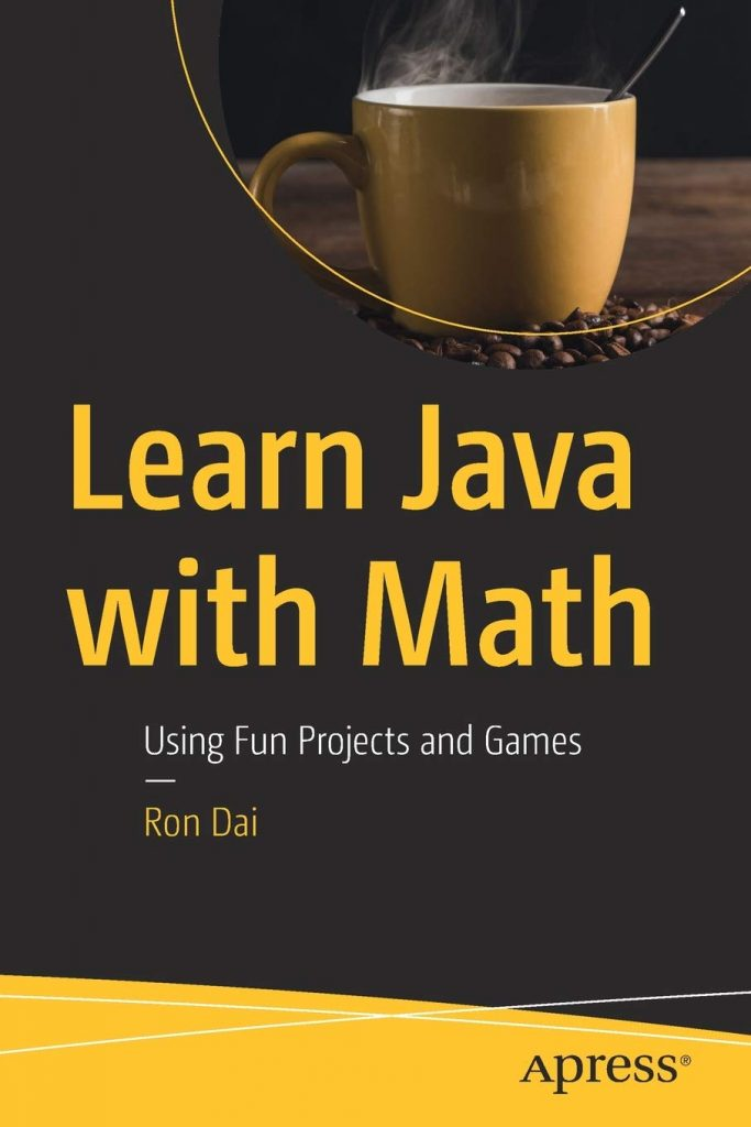 Learn-Java-with-Math-Using-Fun-Projects-and-Games-683x1024 Learn Java with Math: Using Fun Projects and Games