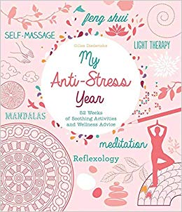 My-Anti-Stress-Year-52-Weeks-of-Soothing-Activities-and-Wellness-Advice My Anti-Stress Year: 52 Weeks of Soothing Activities and Wellness Advice(2017)