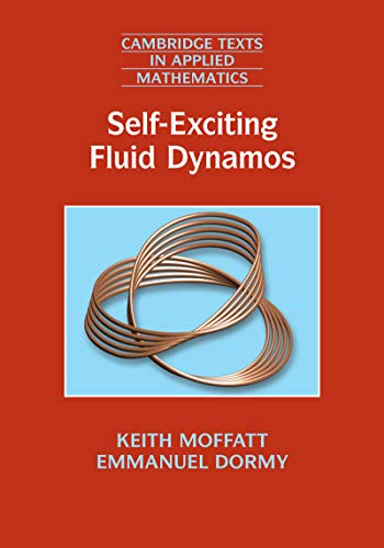 Self-Exciting Fluid Dynamos (Cambridge Texts in Applied Mathematics)