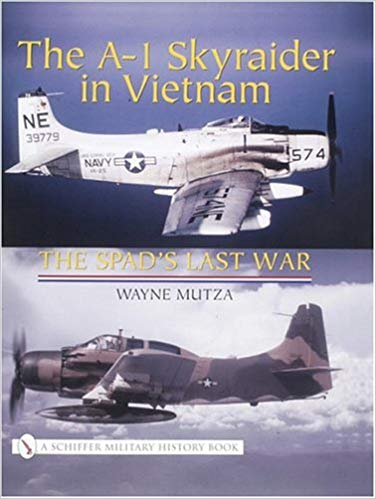 The-A-1-Skyraider-in-Vietnam-The-Spads-Last-Wa The A-1 Skyraider in Vietnam: The Spad's Last Wa(2003)