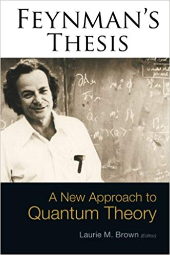 Feynmans-Thesis-A-New-Approach-to-Quantum-Theory Feynman's Thesis - A New Approach to Quantum Theory  (2005)
