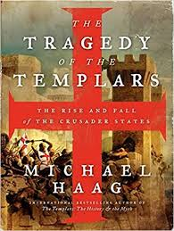 The-Tragedy-of-the-Templars-The-Rise-and-Fall-of-the-Crusader-States The Tragedy of the Templars: The Rise and Fall of the Crusader States  (2013)