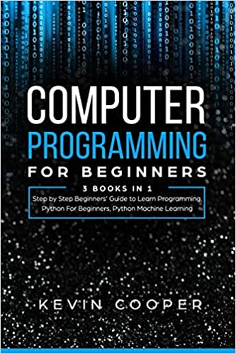 Computer Programming for Beginners: 3 Books in 1: Step by Step Guide to Learn Programming, Python For Beginners, Python Machine