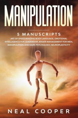 Manipulation: 5 Manuscripts - Art of Speed Reading Body Language, Emotional Intelligence for Leadership, Anger Management for M
