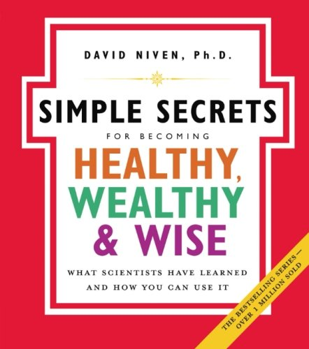 The-Simple-Secrets-for-Becoming-Healthy-Wealthy-and-Wise-What-Scientists-Have-Learned-And-How-You-Can-Use-It The Simple Secrets for Becoming Healthy, Wealthy, and Wise: What Scientists Have Learned And How You Can Use It  (2006)