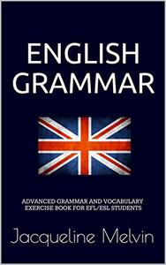 ADVANCED-GRAMMAR-AND-VOCABULARY-EXERCISE-BOOK-FOR-EFL English Grammar: ADVANCED GRAMMAR AND VOCABULARY EXERCISE BOOK FOR EFL/ESL STUDENTS