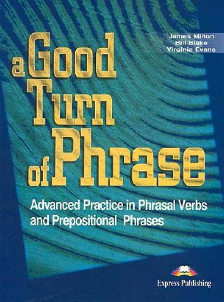 A-GOOD-TURN-OF-PHRASE-Advanced-Practice-in-Phrasal-Verbs-and-Prepositional-Phrases-760x1024 A GOOD TURN OF PHRASE: Advanced Practice in Phrasal Verbs and Prepositional Phrases