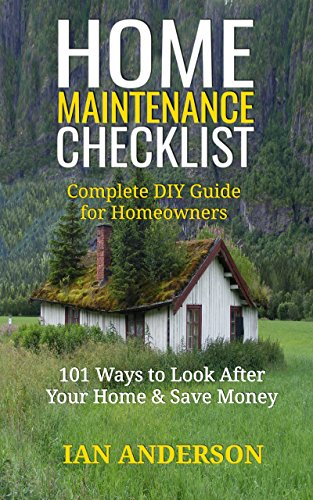 Home-Maintenance-Checklist-Complete-DIY-Guide-for-Homeowners-101-Ways-to-Save-Money-and-Look-After-Your-Home Home Maintenance Checklist: Complete DIY Guide for Homeowners: 101 Ways to Save Money and Look After Your Home (2019)