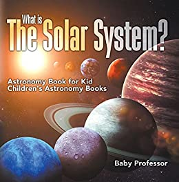 What-is-The-Solar-System-Astronomy-Book-for-Kids-Childrens-Astronomy-Books What is The Solar System? Astronomy Book for Kids | Children's Astronomy Books (2017)