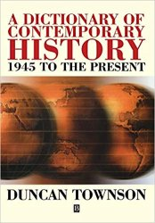 A Dictionary of Contemporary History: 1945 to the Present