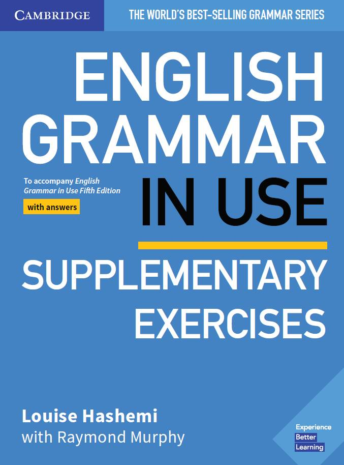 ENGLISH GRAMMAR IN USE: SUPPLEMENTARY EXERCISES To accompany English Grammar in Use Fifth Edition with answers