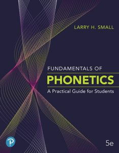 Fundamentals of Phonetics: A Practical Guide for Students, Fifth Edition (2020)