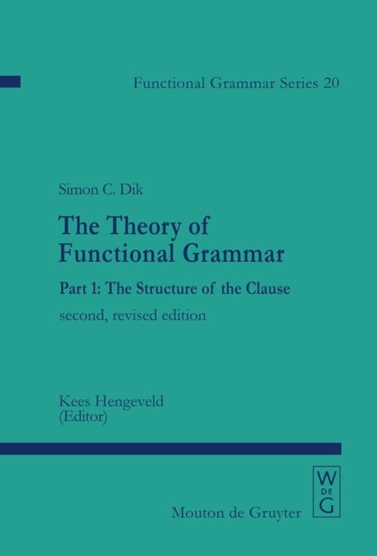 The-Theory-of-Functional-Grammar-Part-1-The-Structure-of-the-Clause The Theory of Functional Grammar (Part 1) - The Structure of the Clause
